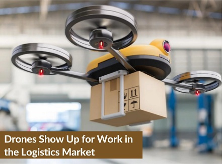 Drones Show Up for Work in the Logistics Market