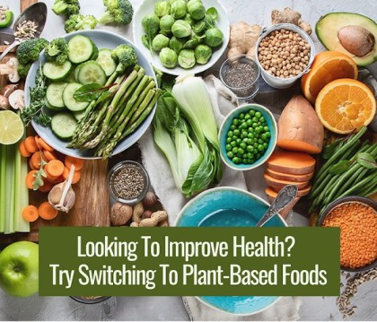 Looking To Improve Health? Try Switching To Plant-Based Foods