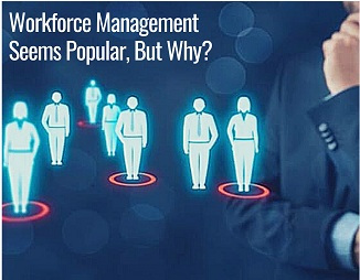Workforce Management Seems Popular, But Why?