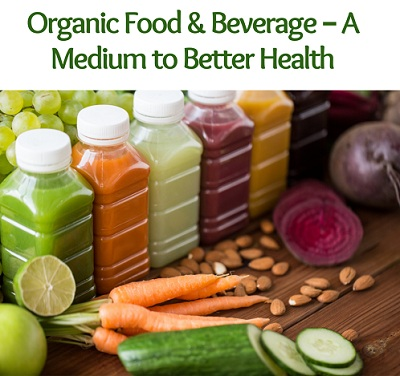 Organic Food & Beverage – A Medium to Better Health