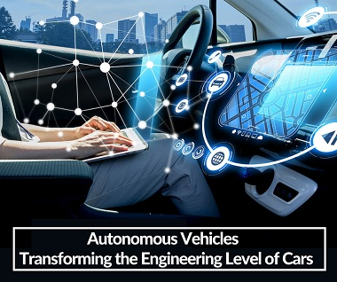 Autonomous Vehicles - Transforming the Engineering Level of Cars